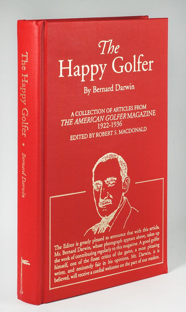 The Happy Golfer. A Collection of Articles from 'The American Golfer' Magazine 1922-1936, by Bernard Darwin. Introduction by Frank Pennink. Edited by Robert S. Macdonald, Assisted by Ian R. Macdonald. Bernard. Macdonald Darwin, Robert S.