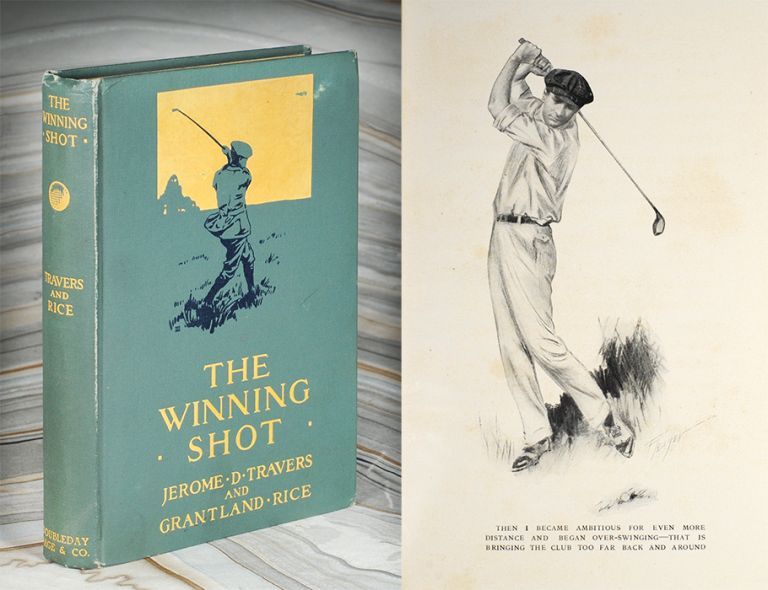 The Winning Shot. By Jerome D. Travers, Open Champion and Four Times Golf Champion of the United States, and Grantland Rice. Jerome D. Travers, Grantland Rice.