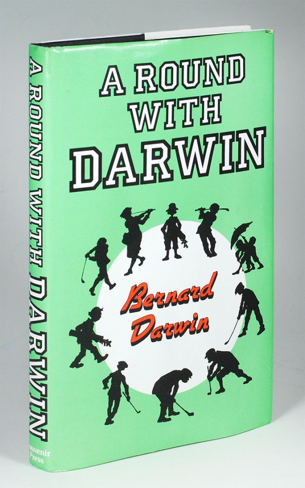 A Round with Darwin: A Collection of the Golf Writings of Bernard Darwin. Bernard. Hughes Darwin, Margaret.