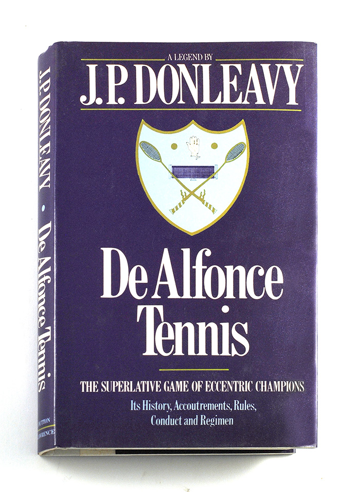 DeAlfonce Tennis: The Superlative Game of Eccentric Champions; Its History, Accoutrements, Rules, Conduct and Regimen. J. P. Donleavy.