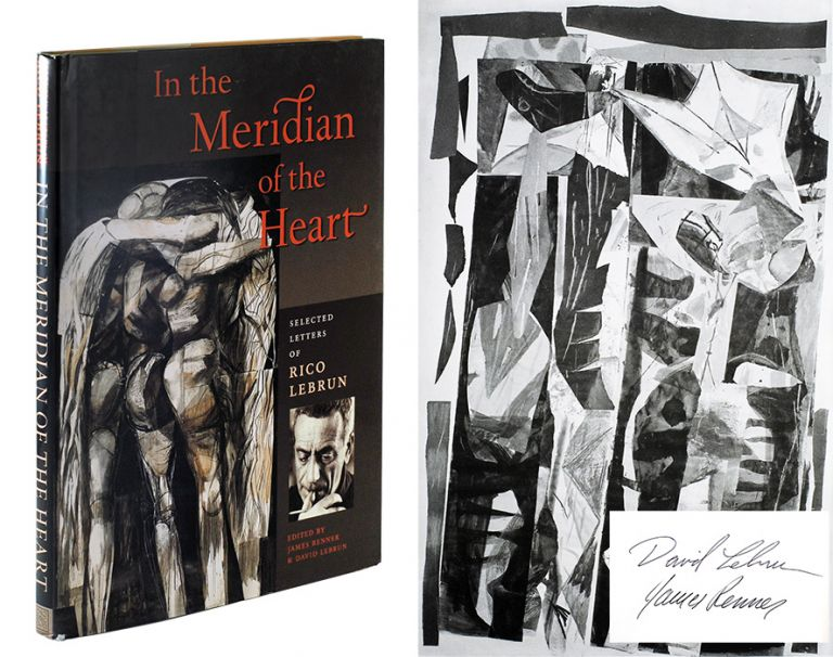 In the Meridian of the Heart. Selected Letters of Rico Lebrun. Rico. Renner LeBrun, James, David Lebrun.