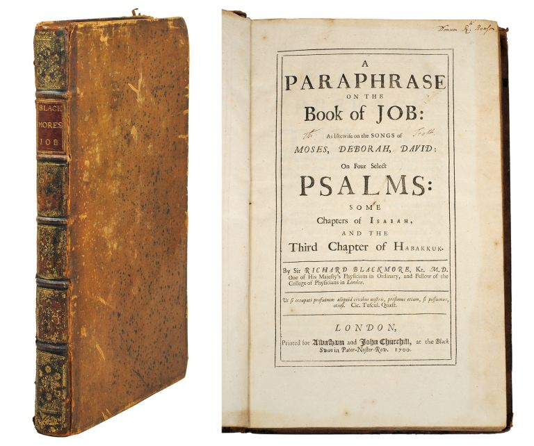 A Paraphrase on the Book of Job: As likewise on the Songs of Moses, Deborah, David: On Four Select Psalms: Some Chapters of Isaiah, and the Third Chapter of Habakkuk. Sir Richard Blackmore.