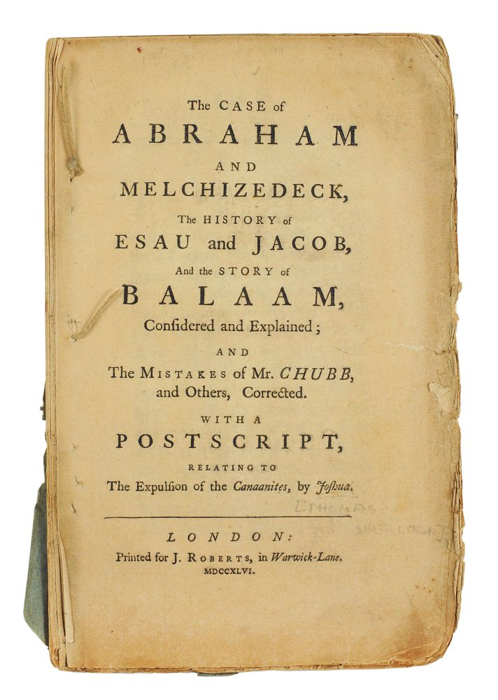 The Case of Abraham and Melchizedeck, The History of Esau and Jacob, And the Story of Balaam, Considered and Explained; and The Mistakes of Mr. Chubb, and Others, Corrected. With a Postscript, Relating to The Expulsion of the Canaanites, by Joshua. Charles Moss.