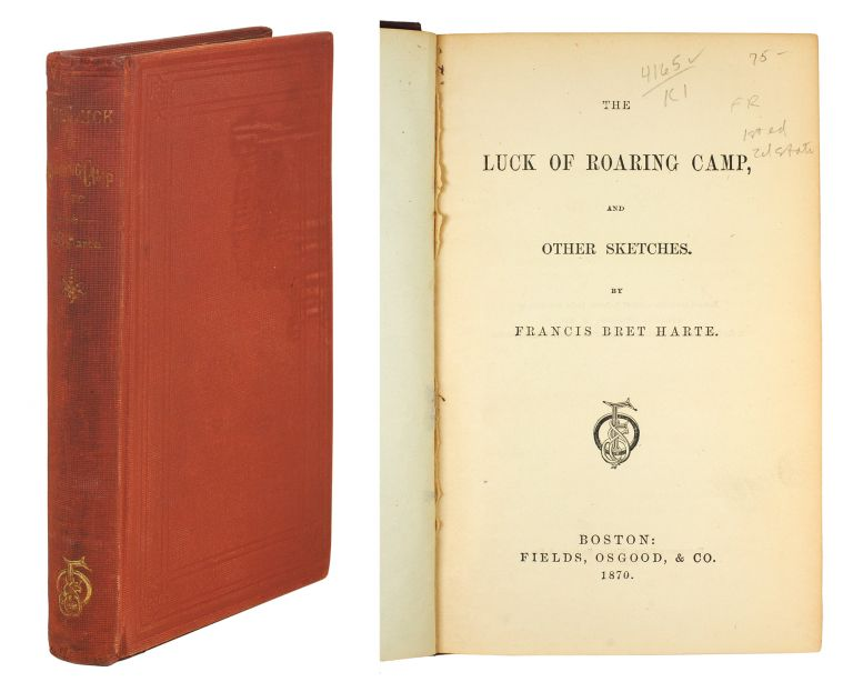 The Luck of Roaring Camp, and other sketches. Bret Harte.