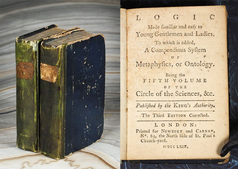 Logic Made Familiar and Easy: To which is added a compendious system of metaphysics or ontology. Being the Fifth volume of the Circle of the Sciences, &c. Published by the King's Authority. The Third Edition corrected. [with] Rhetoric Made familiar and easy to Young Gentlemen and Ladies, and Illustrated with several beautiful Orations from Demosthenes, Cicero, Sallust, Homer, Shakespeare, Milton, &c. Being the Third volume of the Circle of the Sciences, &c. Published by the King's Authority. The Third edition. Children's Books, Oliver? Goldsmith.