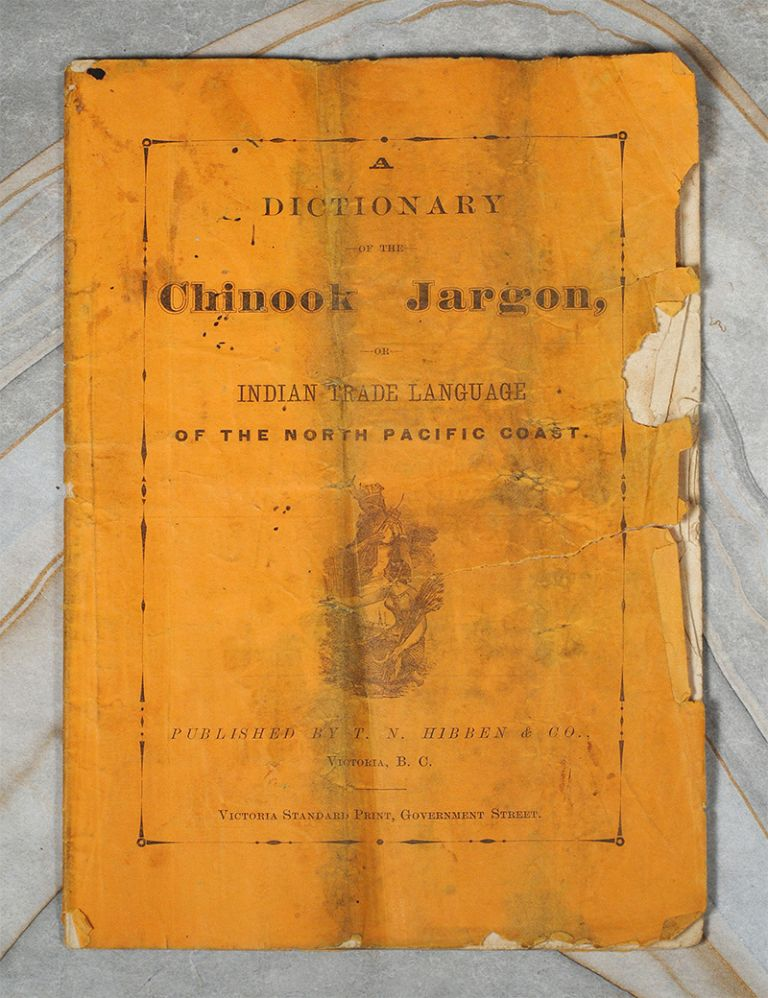 Dictionary of the Chinook Jargon, or Indian Trade Language of the North Pacific Coast. Dictionary.