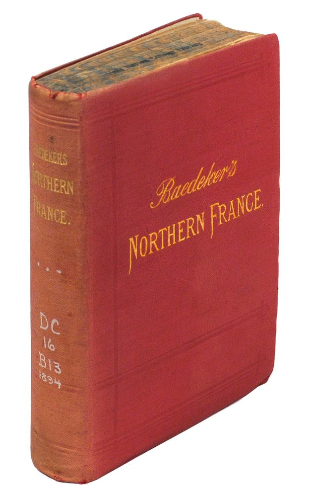 Northern France from Belgium and the English Channel to the Loire Excluding Paris and its Environs Handbook for Travellers. Karl Baedeker.