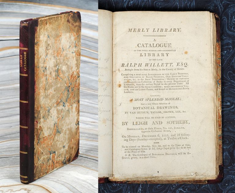 Merly Library. A Catalogue of the Well Known and Celebrated Library of the late Ralph Willett... which will be sold by Auction, by Leigh and Sotheby... on Monday, December 6, 1813, and 16 following Days. Ralph Willett.