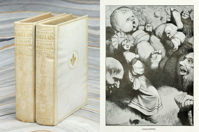 The Works of Mr. Francis Rabelais Doctor in Physick. Containing Five Books of the Lives, Heroick Deeds and Sayings of Gargantua and His Sonne Pantagruel. Illustrated by W. Heath Robinson. Francois. Robinson Rabelais, W. Heath.
