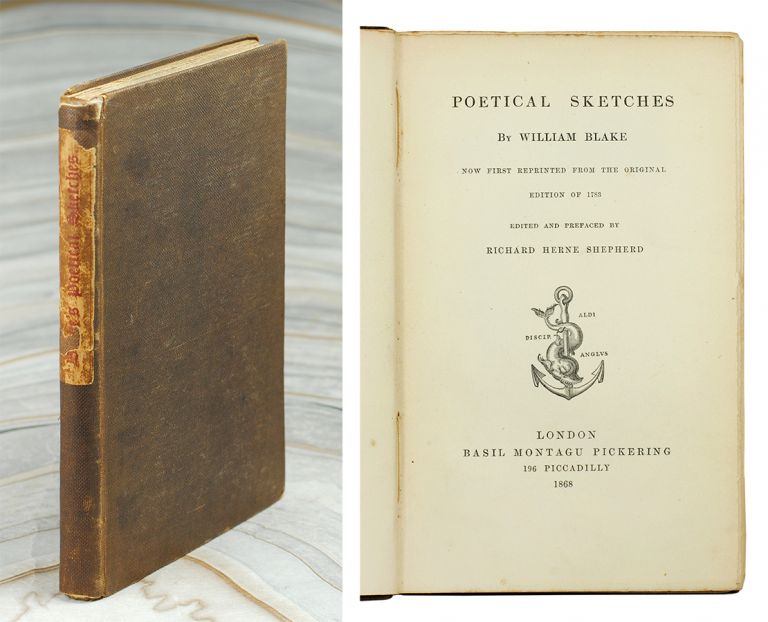 Poetical Sketches. Now first reprinted from the original edition of 1783 edited and prefaced by Richard Herne Shepherd. William Blake.