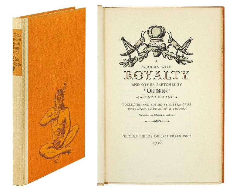 "A Sojourn with Royalty and Other Sketches by ""Old Block"" (Alonzo Delano). Coleected and Edited by G. Ezra Dane. Foreword by Edmund G. Kinyon. Illustrated by Charles Lindstrom. Alonzo Delano."