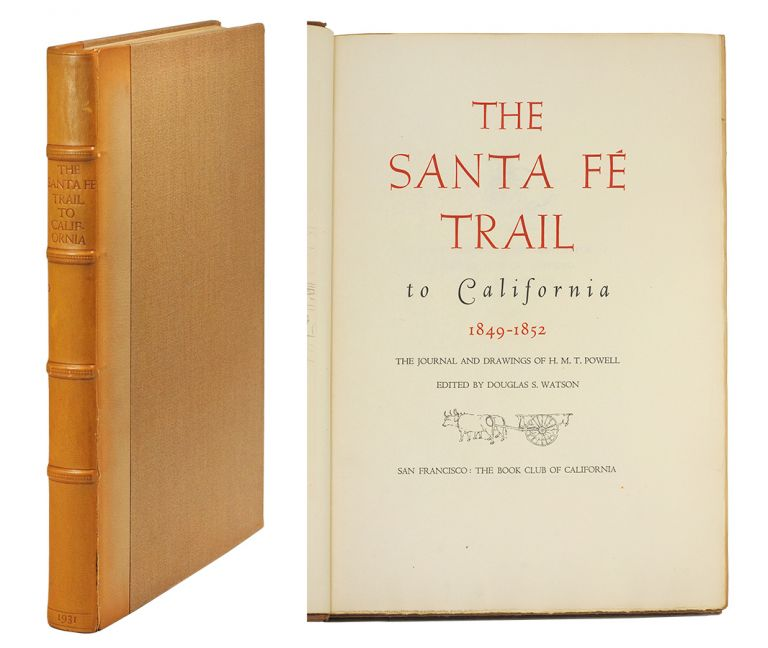 The Santa Fe Trail to California, 1849-1852. The Journal And Drawings Of H.M.T. Powell. Edited by Douglas S. Watson. H. M. T. Grabhorn Press Powell.