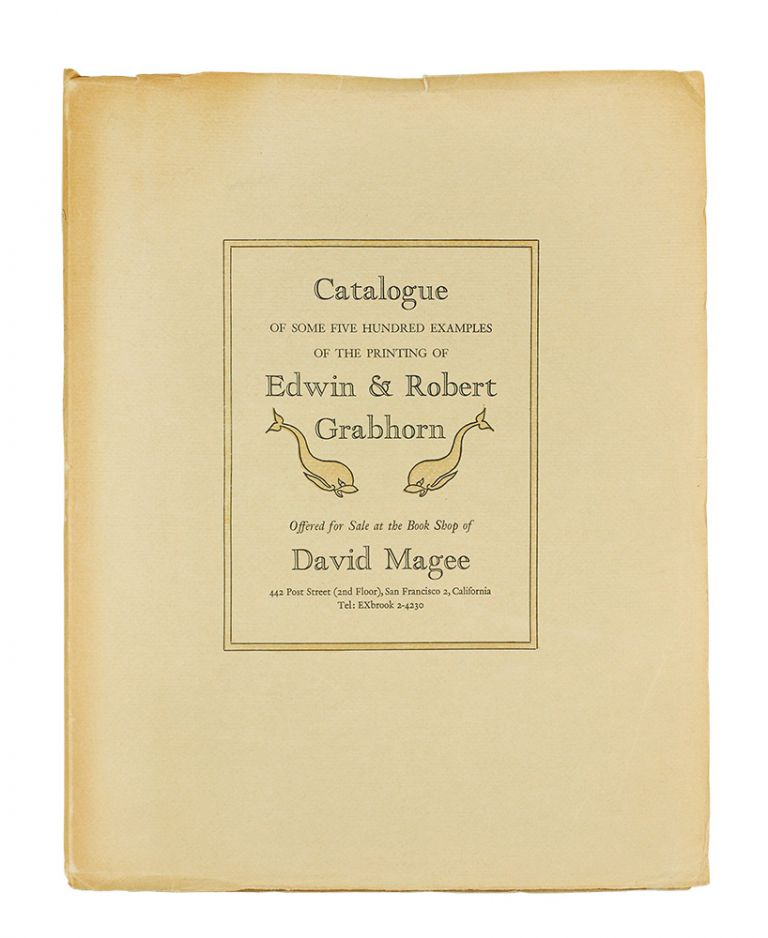 Catalogue of Some Five Hundred Examples of the Printing of Edwin and Robert Grabhorn 1917-1960. Two Gentlemen From Indiana, Now Resident in California. Offered for Sale at the Book Shop of David Magee. David Magee.