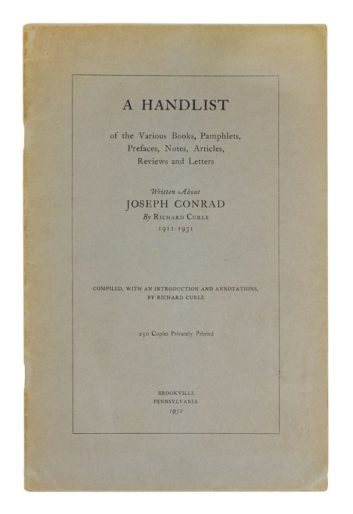 A Handlist of the various Books, Pamphlets, Prefaces, Notes, Articles, Reviews and Letters written about Joseph Conrad. Joseph. Curle Conrad, Richard.