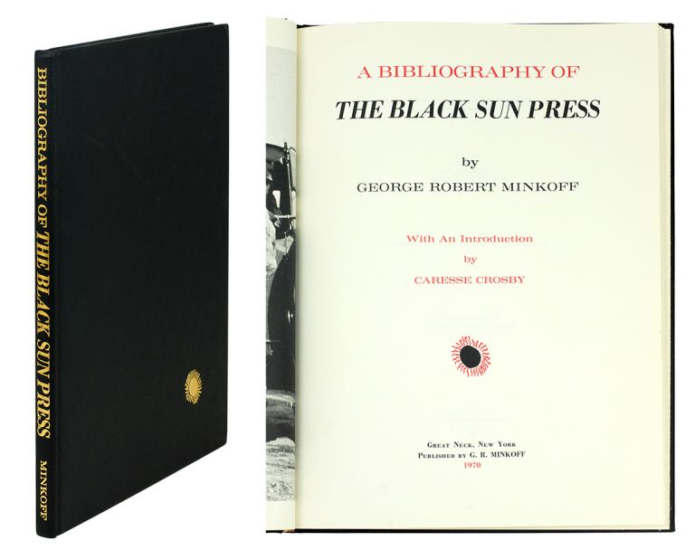 A Bibliography of The Black Sun Press, with an Introduction By Caresse Crosby. G. R. Minkoff.