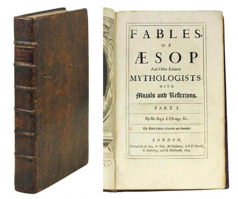 Fables of Aesop and other Eminent Mythologists: With Morals and Reflexions. Part 1. The Third Edition Corrected and Amended. [with] Fables and Storyes Moralized. Being a Second Part of the Fables of Aesop, and Other Eminent Mythologists, &c. Roger Aesop. L'Estrange.