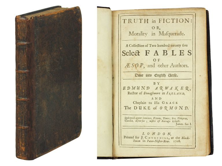 Truth in fiction: or, morality in masquerade. A collection of two hundred twenty five select fables of Æsop, and other authors. Done into English verse. By Edmund Arwaker, Rector of Donaghmore in Ireland, and Chaplain to His Grace The Duke of Ormond. Edmund Aesop. Arwaker.