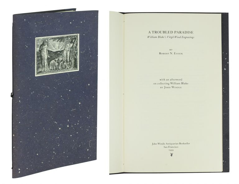 A Troubled Paradise William Blake's Virgil Wood Engravings By Robert N. Essick. To Which Is Added An Afterword On Collecting William Blake By John Windle. Robert N. Essick.