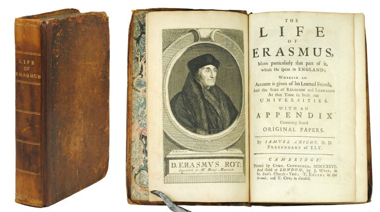 The Life of Erasmus. More particularly that part of it, which he spent in England; wherein an account is given of his learned friends, and the state of religion and learning at that time in both our universities. With an appendix containing several original papers. Samuel Knight.