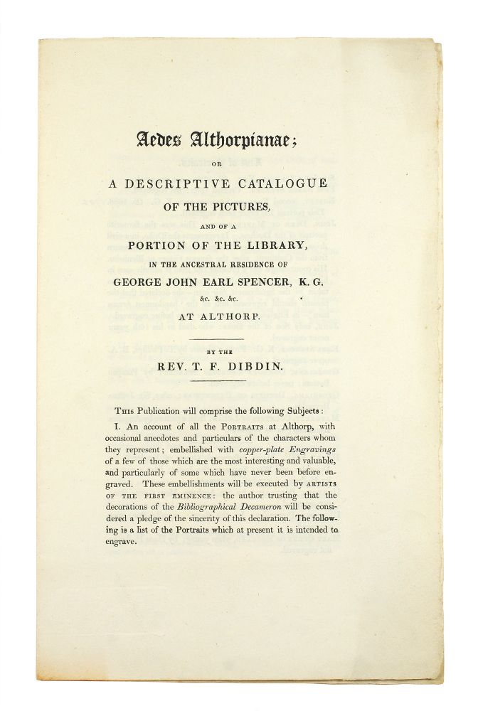 [Prospectus] Aedes Althorpiane: or a Descriptive Catalogue of the Pictures, and a Portion of the Library, in the Ancestral Residence of George John Earl Spencer . . . at Althorp. Thomas Frognall Dibdin.