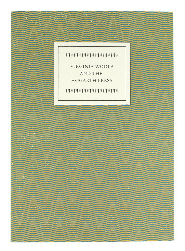 Virginia Woolf and The Hogarth Press. From the collection of William Beekman exhibited at the Grolier Club. William Beekman.