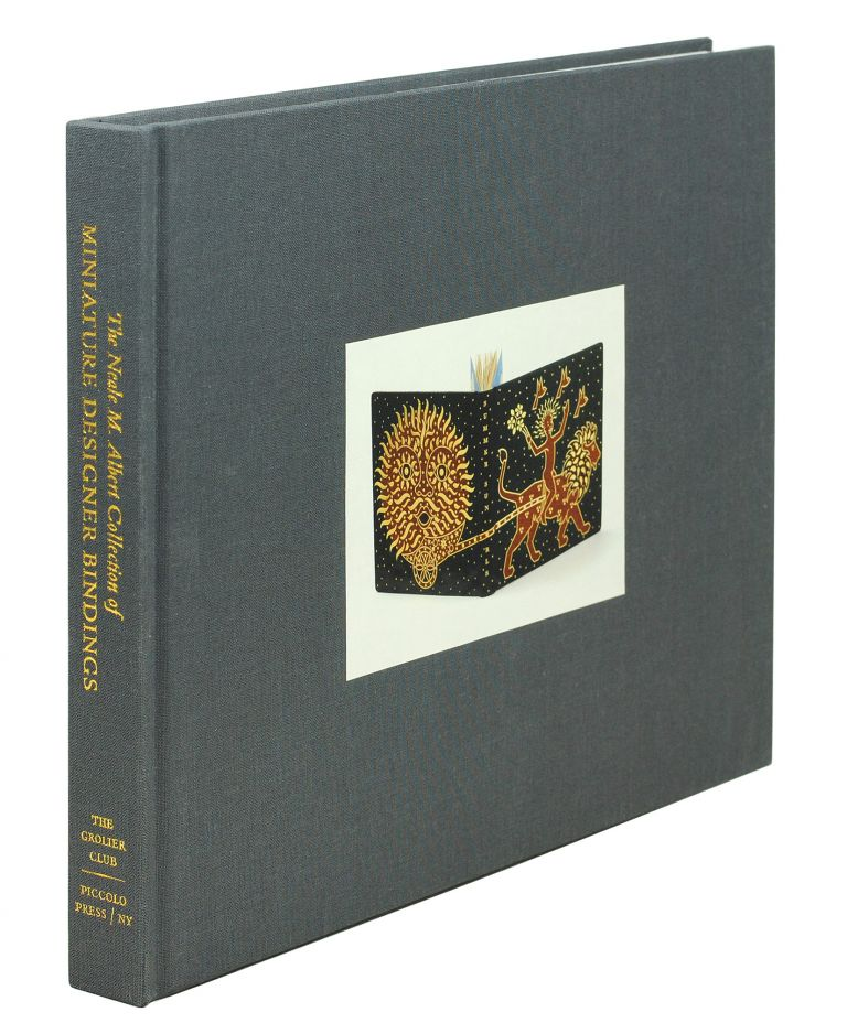 The Neale M. Albert Collection of Miniature Designer Bindings. A Catalogue of an Exhibition Held at the Grolier Club, September 13 - November 4, 2006. Neale Albert.