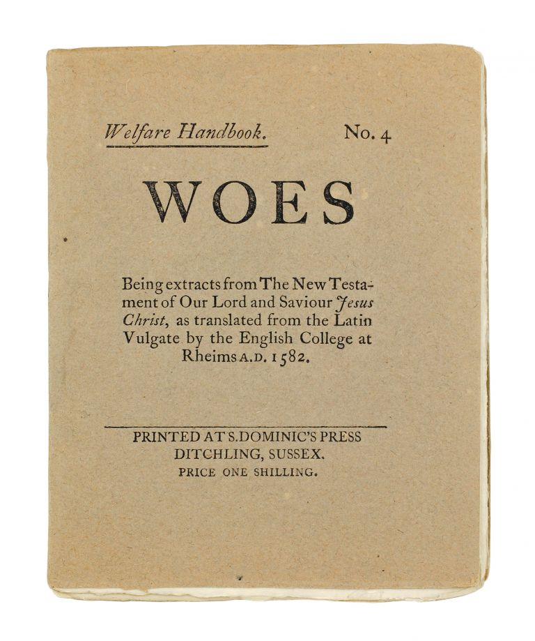 Welfare Handbook. No. 4. Woes. Being extracts from the New Testament of Our Lord Saviour Jesus Christ, as translated from the Latin Vulgate by the English College at Rheims A.D. 1582. Eric. Jones Gill, H. D. C., David. Pepler.