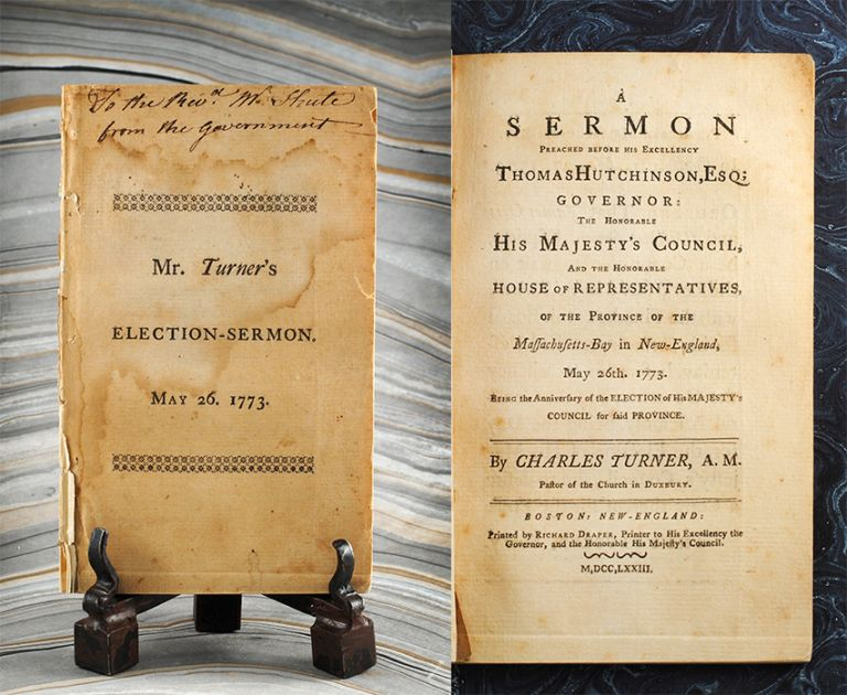 Sermon Preached before His Excellency Thomas Hutchinson, Esq; Governor: The Honorable His Majesty's Council, and the Honorable House of Representatives, of the Province of the Massachusetts-Bay in New-England, May 26th, 1773. Being the Anniversary of the. Charles TURNER.