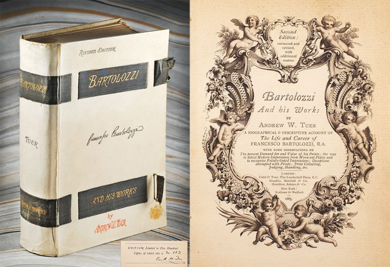 Bartolozzi and his Works: A Biographical & Descriptive Account of The Life and Career of Francesco Bartolozzi, R.A. Andrew W. Tuer.