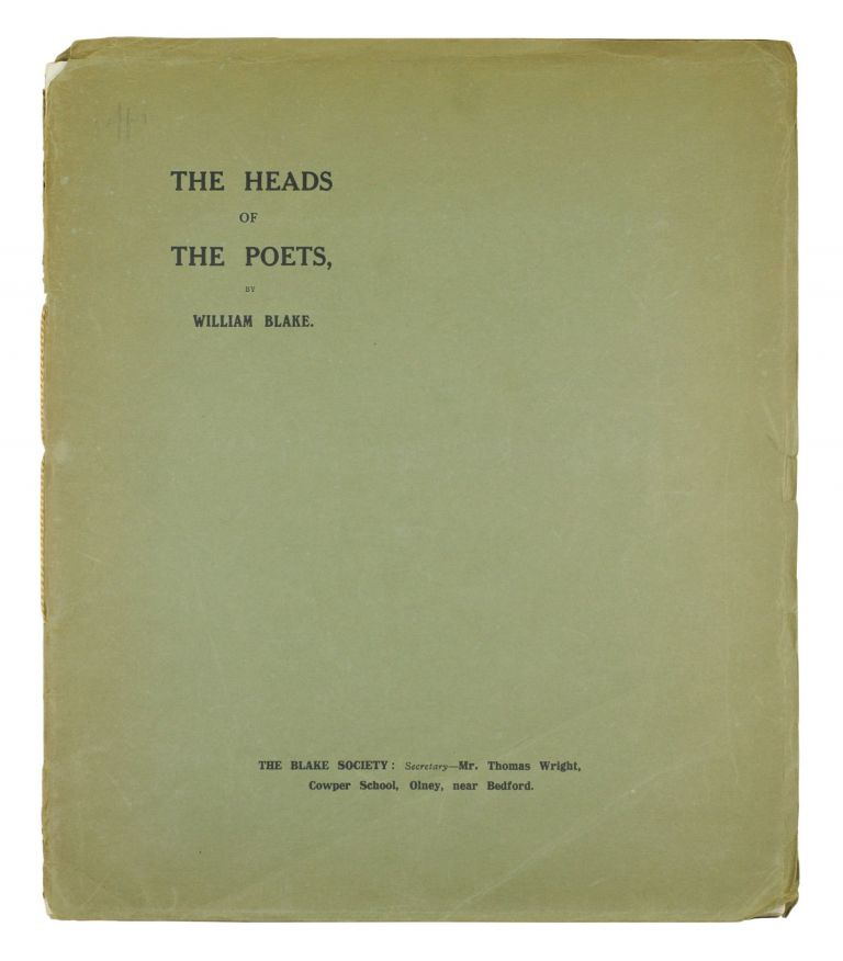The Heads of the Poets. Eighteen in Number--of Which Seventeen Have Not Been Hitherto Published… with Introduction by Thomas Wright. William Blake.