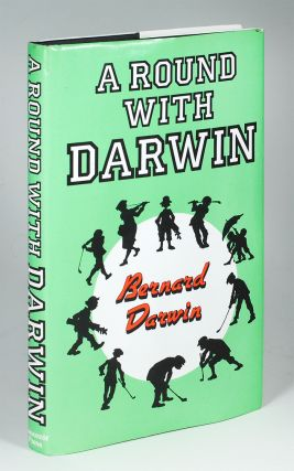 A Round with Darwin: A Collection of the Golf Writings of Bernard Darwin. Bernard. Hughes Darwin,...