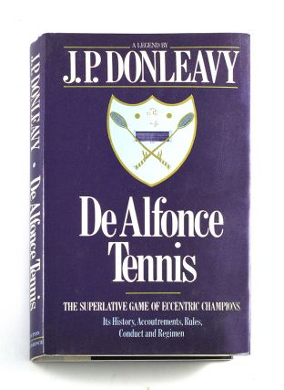 DeAlfonce Tennis: The Superlative Game of Eccentric Champions; Its History, Accoutrements, Rules,...
