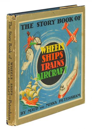 The Story Book of Wheels Ships Trains Aircraft. Maud and Miska Petersham