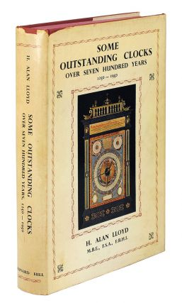 Some Outstanding Clocks over Seven Hundred Years 1250-1950. H. Alan Lloyd