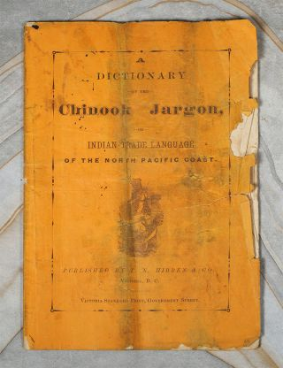 Dictionary of the Chinook Jargon, or Indian Trade Language of the North Pacific Coast. Dictionary