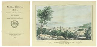 Yerba Buena 1846. A Description of the Town with an Account of its Early Inhabitants by John...