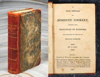 A New System of Domestic Cookery, formed upon Principles of Economy, and adapted to the Use of...