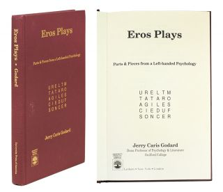 Eros Plays: Parts & Pieces from a Left-handed Psychology. Jerry Caris Godard