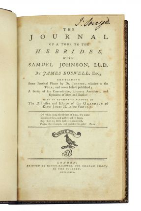 The Journal of a Tour to the Hebrides, with Samuel Johnson, LL.D. By James Boswell, Esq. Containing Some Poetical Pieces by Dr. Johnson, Relative to the Tour, and Never before Published; A Series of His Conversation, Literary Anecdotes, and Opinions of Men and Books: With an Authentick Account of the Distresses and Escape of the Grandson of King James II. In the Year 1746...
