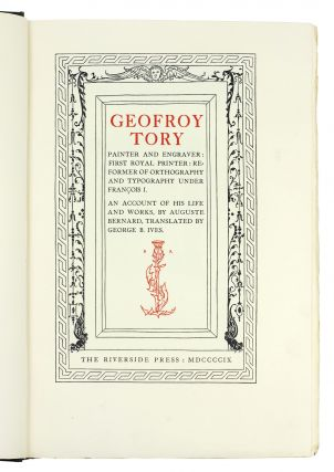 Geofroy Tory Painter and Engraver: First Royal Printer: Reformer of Orthography and Typography under François I...