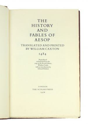 The History and Fables of Aesop, Translated and Printed by William Caxton, 1484. Reproduced in facsimile from the Copy in the Royal Library, Windsor Castle, with an Introduction by Edward Hodnett.
