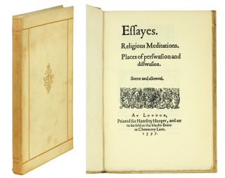 Essays. Religious Meditations. Places of Perswasion & Disswasion... From the First Edition of...